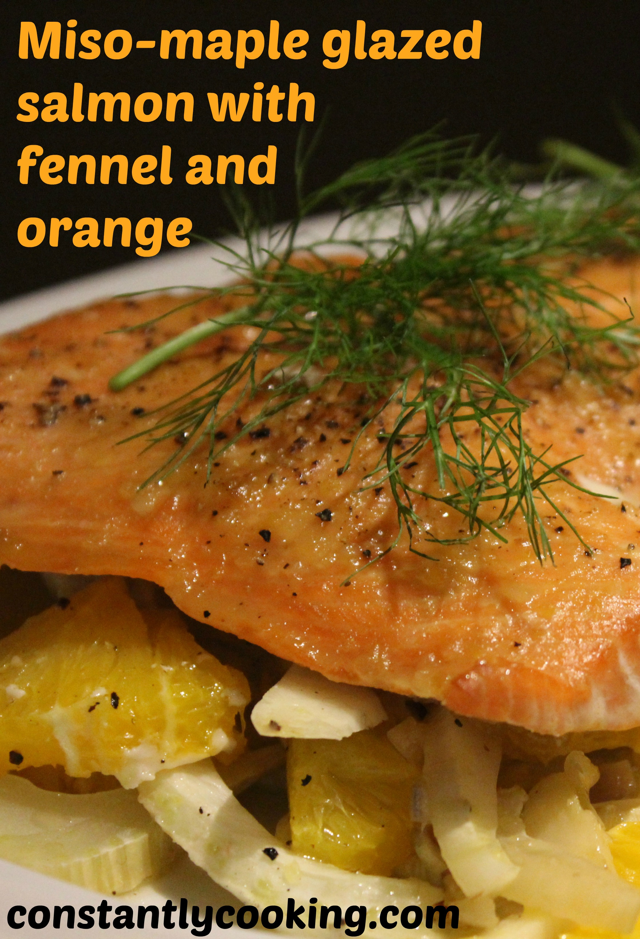 Miso-Maple Salmon with fennel and orange | Constantly Cooking