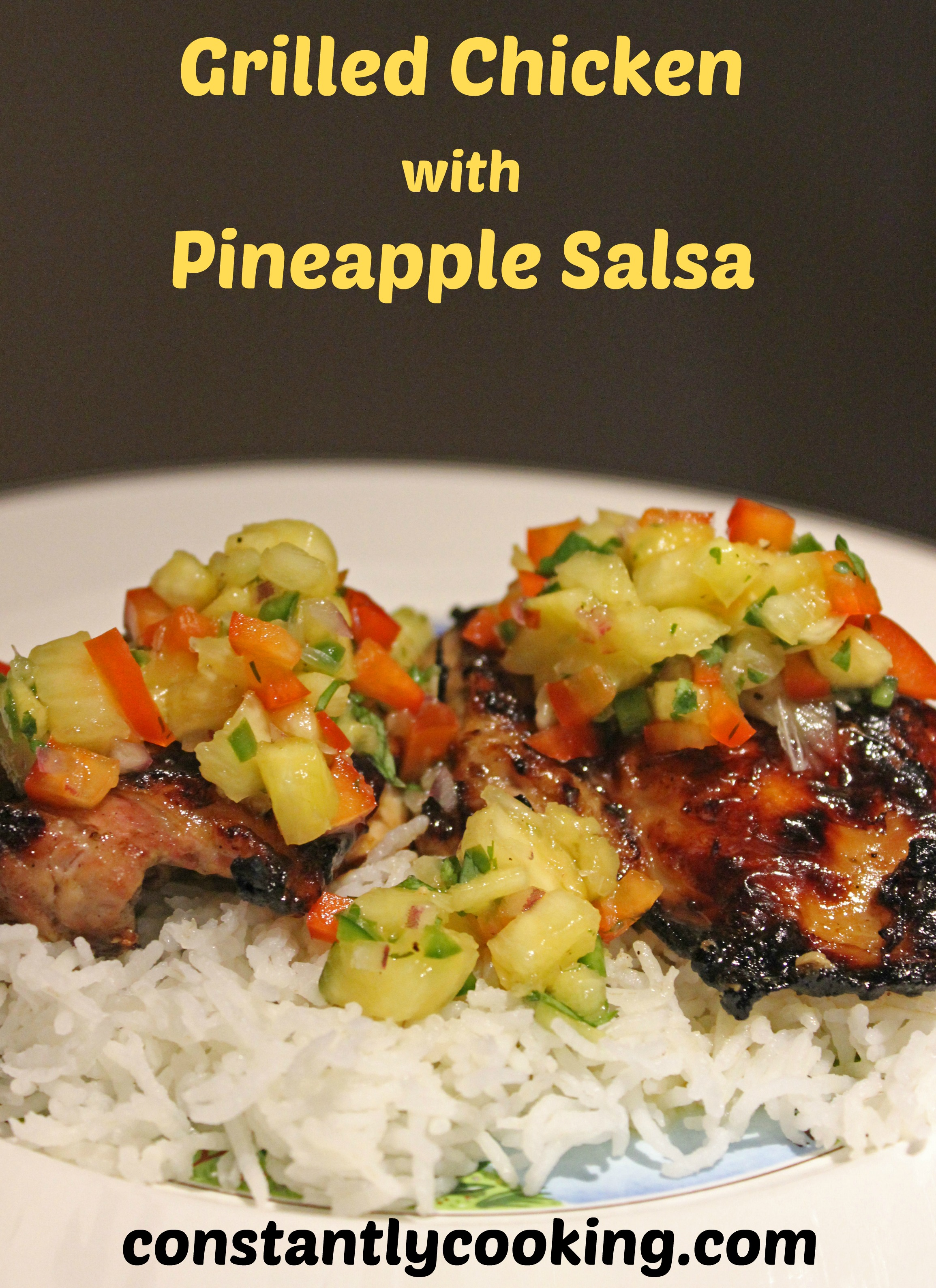 Grilled Chicken with Pineapple Salsa   Constantly Cooking
